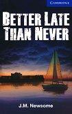 Cambridge English Readers - Ниво 5: Upper-intermediate : Better Late Than Never - J. M. Newsome -