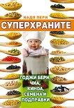 Суперхраните: Годжи бери, чиа, киноа, семена и подправки - книга