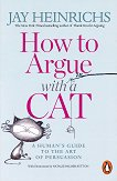 How to Argue with a Cat - Jay Heinrichs -