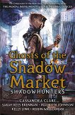 Ghosts of the Shadow Market - Cassandra Clare, Sarah Rees Brennan, Maureen Johnson, Kelly Link, Robin Wasserman -