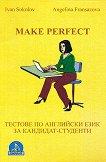 Make Perfect: Тестове по английски език за кандидат-студенти - Иван Соколов, Ангелина Франсазова - помагало