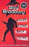 Killer, Come Back To Me - Ray Bradbury -