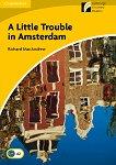 Cambridge Experience Readers - Ниво 2: Elementary/Lower Intermediate : A Little Trouble in Amsterdam - Richard MacAndrew -