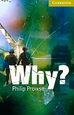 Cambridge English Readers - Ниво Starter/Beginner : Why? - Philip Prowse -