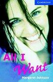 Cambridge English Readers - Ниво 5: Upper - Intermediate : All I Want - Margaret Johnson -